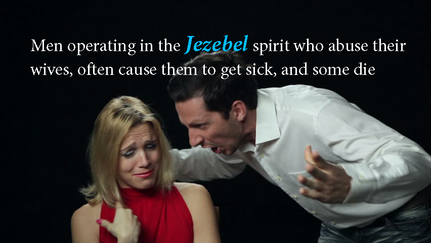When men operate in the Jezebel spirit their wives often get sick and